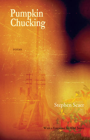 Pumpkin Chucking - poems by Stephen Scaer